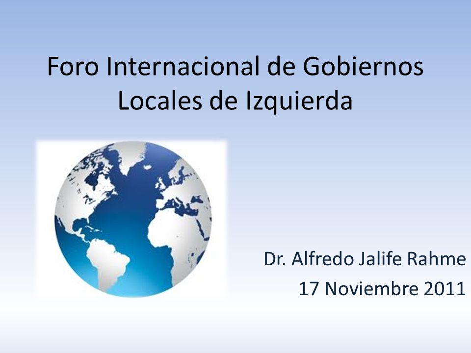 Foro Internacional de Gobiernos Locales de Izquierda Dr. Alfredo Jalife Rahme 17 Noviembre 2011