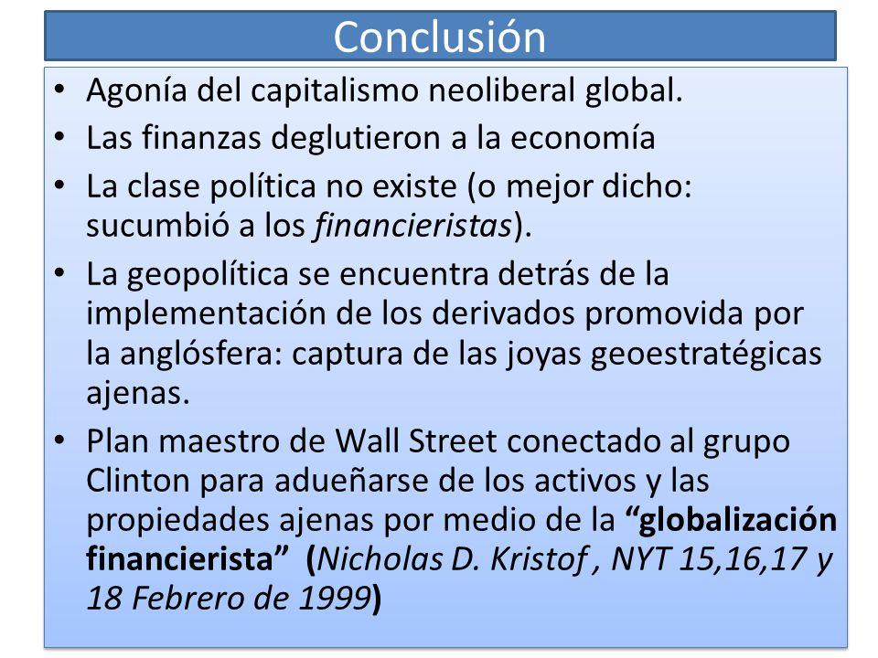 Conclusión Agonía del capitalismo neoliberal global. Las finanzas deglutieron a la economía La clase política no existe (o mejor dicho: sucumbió a los