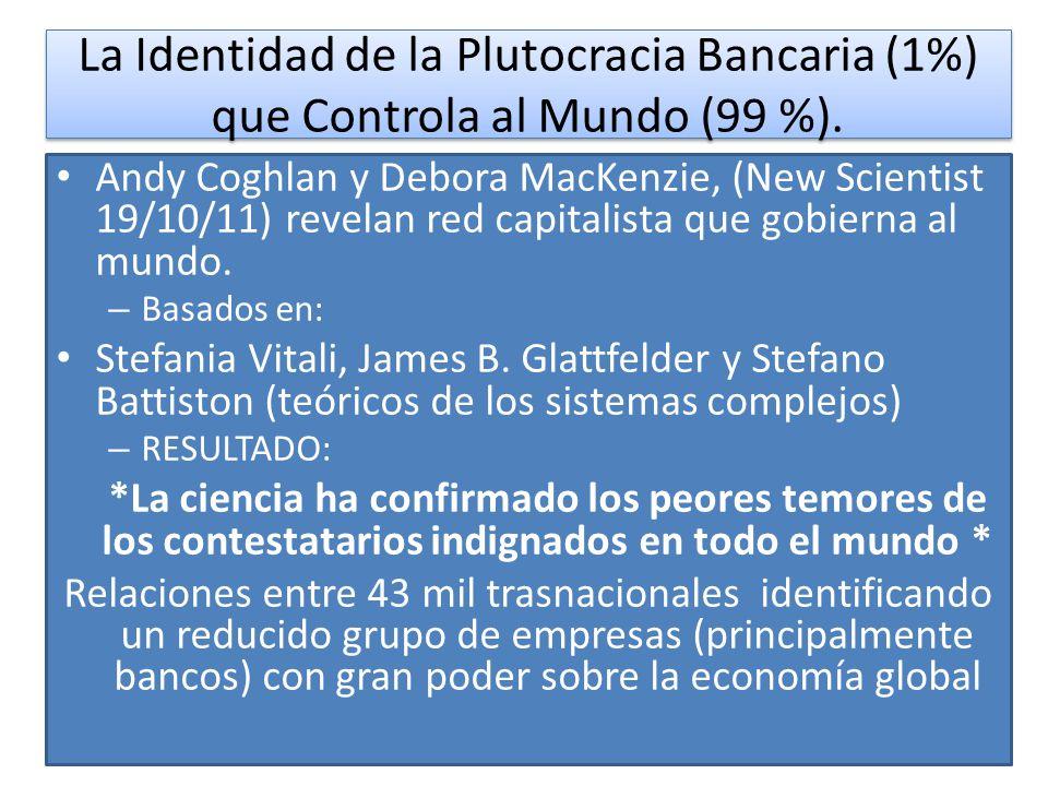 La Identidad de la Plutocracia Bancaria (1%) que Controla al Mundo (99 %). Andy Coghlan y Debora MacKenzie, (New Scientist 19/10/11) revelan red capit