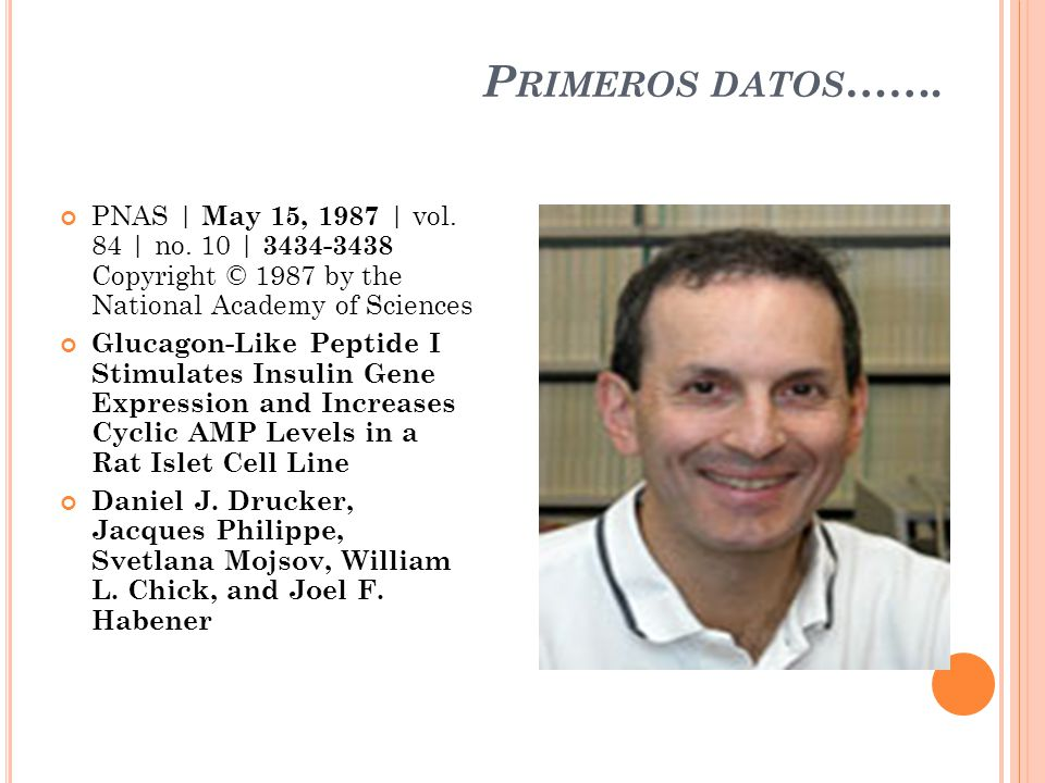 P RIMEROS DATOS ……. PNAS | May 15, 1987 | vol. 84 | no. 10 | 3434-3438 Copyright © 1987 by the National Academy of Sciences Glucagon-Like Peptide I St