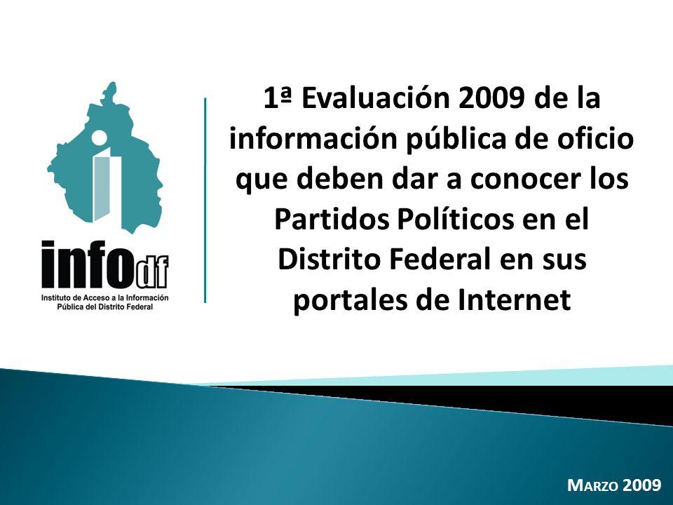 1ª Evaluación 2009 de la información pública de oficio que deben dar a conocer los Partidos Políticos en el Distrito Federal en sus portales de Internet M ARZO 2009