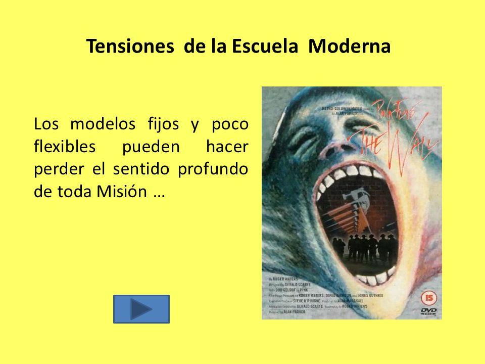 Tensiones de la Escuela Moderna Los modelos fijos y poco flexibles pueden hacer perder el sentido profundo de toda Misión …