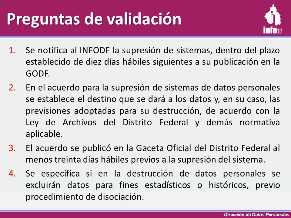 Dirección de Datos Personales 1.Se notifica al INFODF la supresión de sistemas, dentro del plazo establecido de diez días hábiles siguientes a su publ