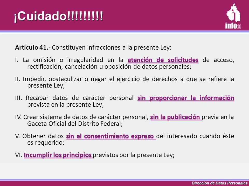Dirección de Datos Personales¡Cuidado!!!!!!!!! Artículo 41.- Constituyen infracciones a la presente Ley: atención de solicitudes I. La omisión o irreg