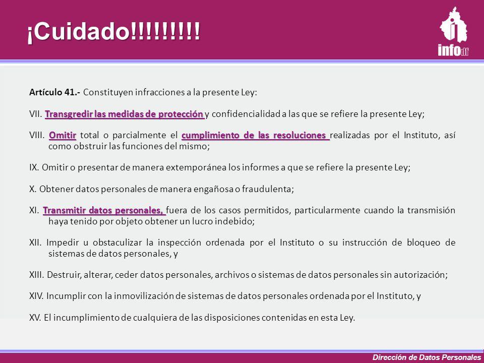 Dirección de Datos Personales¡Cuidado!!!!!!!!! Artículo 41.- Constituyen infracciones a la presente Ley: Transgredir las medidas de protección VII. Tr