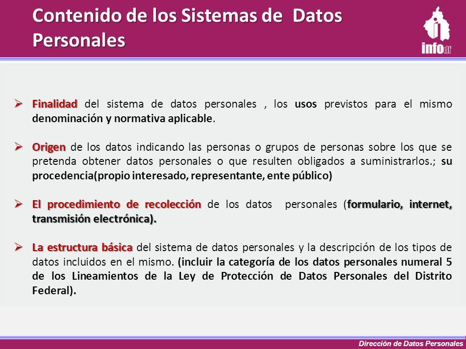Dirección de Datos Personales Contenido de los Sistemas de Datos Personales Finalidad Finalidad del sistema de datos personales, los usos previstos pa