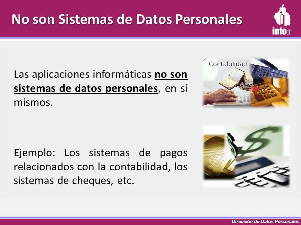 Dirección de Datos Personales No son Sistemas de Datos Personales Las aplicaciones informáticas no son sistemas de datos personales, en sí mismos. Eje