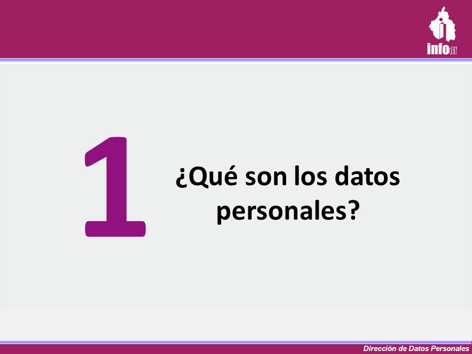 Dirección de Datos Personales ¿Qué son los datos personales? 1