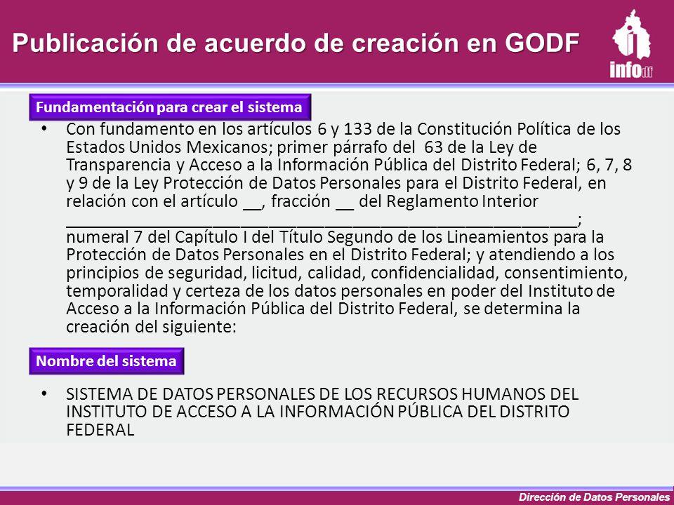 Dirección de Datos Personales Publicación de acuerdo de creación en GODF Con fundamento en los artículos 6 y 133 de la Constitución Política de los Es