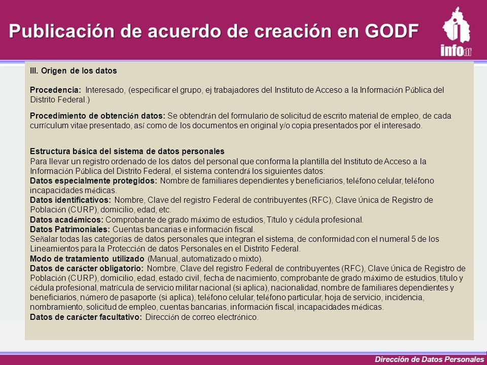 Dirección de Datos Personales Publicación de acuerdo de creación en GODF III. Origen de los datos Procedencia: Interesado, (especificar el grupo, ej t