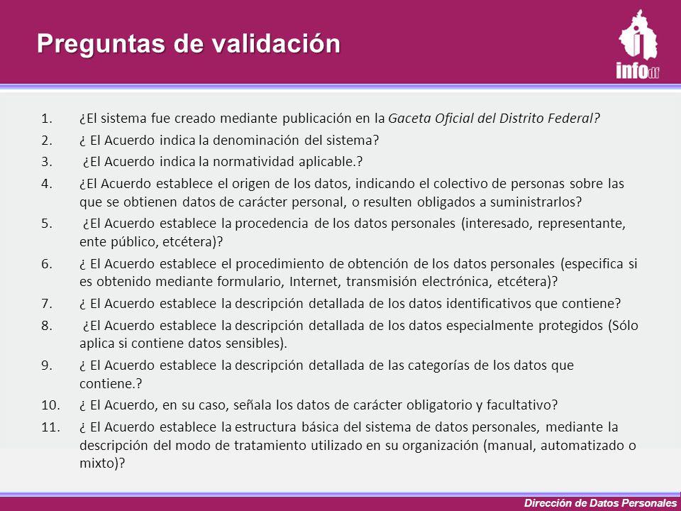 Dirección de Datos Personales Preguntas de validación 1.¿El sistema fue creado mediante publicación en la Gaceta Oficial del Distrito Federal? 2.¿ El