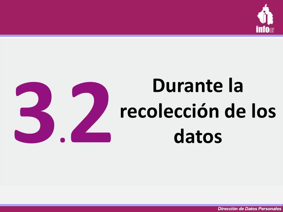 Dirección de Datos Personales Durante la recolección de los datos 3.23.2