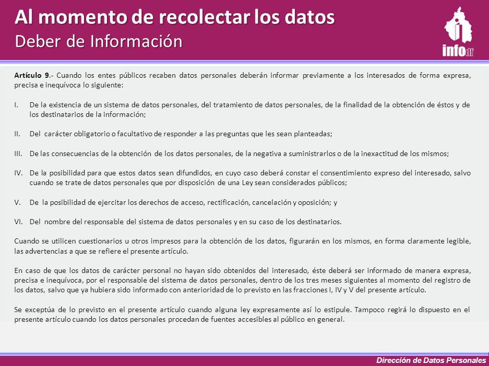 Dirección de Datos Personales Al momento de recolectar los datos Deber de Información Artículo 9.- Cuando los entes públicos recaben datos personales