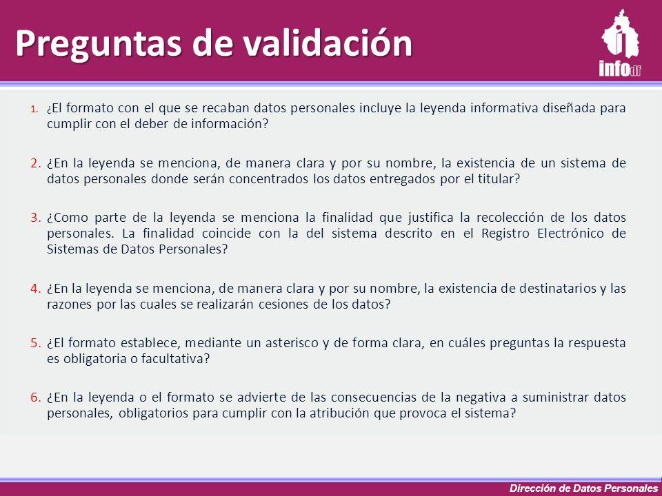 Dirección de Datos Personales Preguntas de validación 1.¿ El formato con el que se recaban datos personales incluye la leyenda informativa diseñada pa