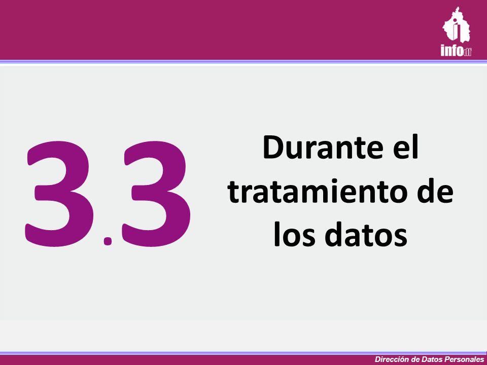 Dirección de Datos Personales Durante el tratamiento de los datos 3.33.3