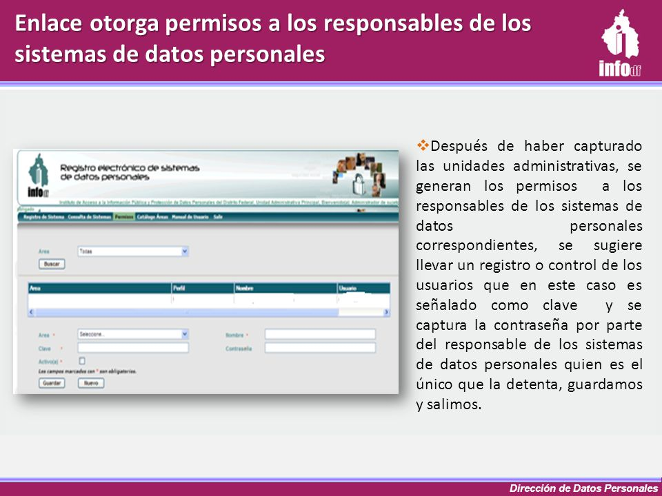 Dirección de Datos Personales Después de haber capturado las unidades administrativas, se generan los permisos a los responsables de los sistemas de d