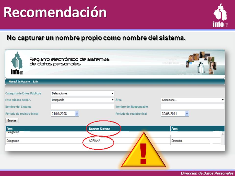 Dirección de Datos Personales Recomendación No capturar un nombre propio como nombre del sistema. !