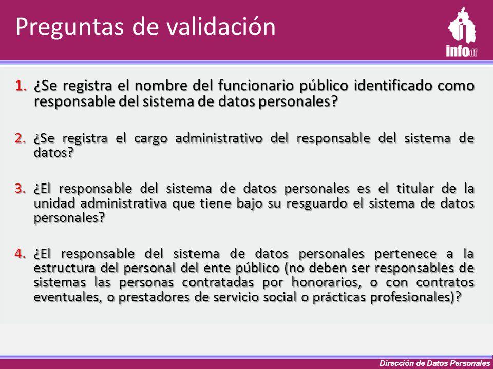 Dirección de Datos Personales 1.¿Se registra el nombre del funcionario público identificado como responsable del sistema de datos personales? 2.¿Se re