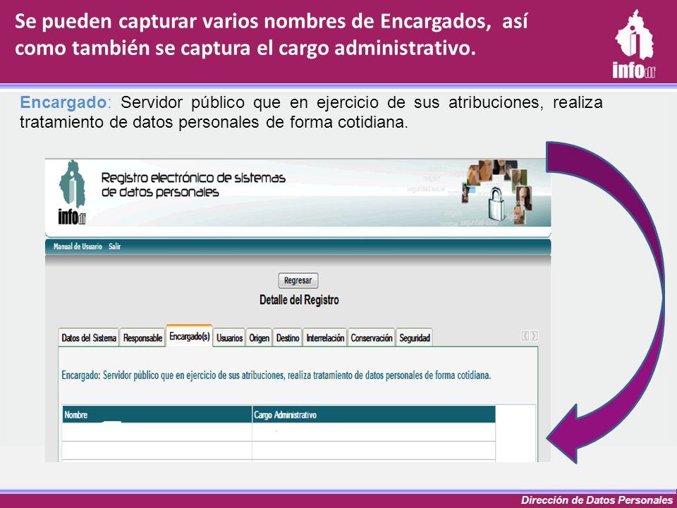 Dirección de Datos Personales Se pueden capturar varios nombres de Encargados, así como también se captura el cargo administrativo. Encargado: Servido