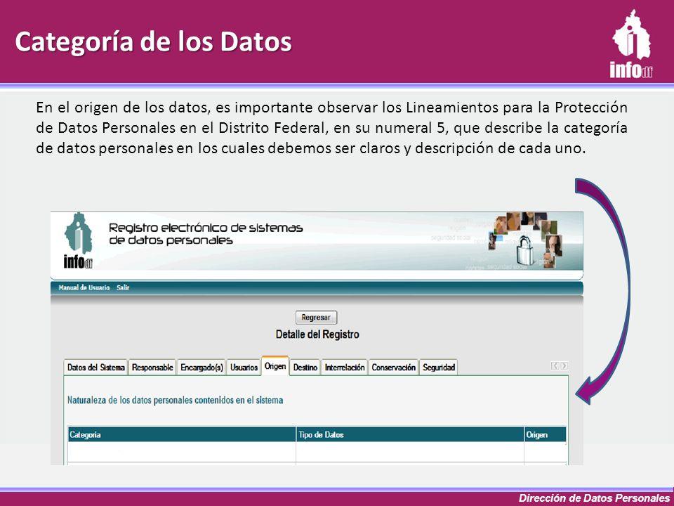 Dirección de Datos Personales Categoría de los Datos En el origen de los datos, es importante observar los Lineamientos para la Protección de Datos Pe