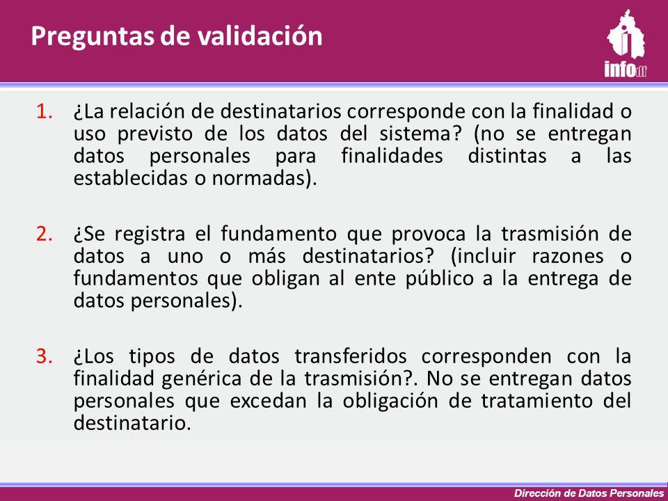 Dirección de Datos Personales 1.¿La relación de destinatarios corresponde con la finalidad o uso previsto de los datos del sistema? (no se entregan da