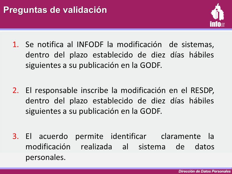 Dirección de Datos Personales 1.Se notifica al INFODF la modificación de sistemas, dentro del plazo establecido de diez días hábiles siguientes a su p