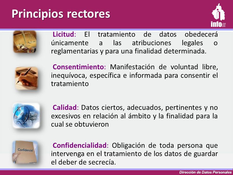 Principios rectores Licitud: El tratamiento de datos obedecerá únicamente a las atribuciones legales o reglamentarias y para una finalidad determinada