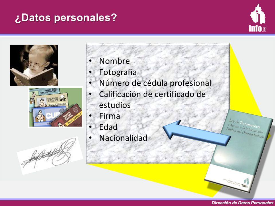 Dirección de Datos Personales Nombre Fotografía Número de cédula profesional Calificación de certificado de estudios Firma Edad Nacionalidad ¿Datos pe