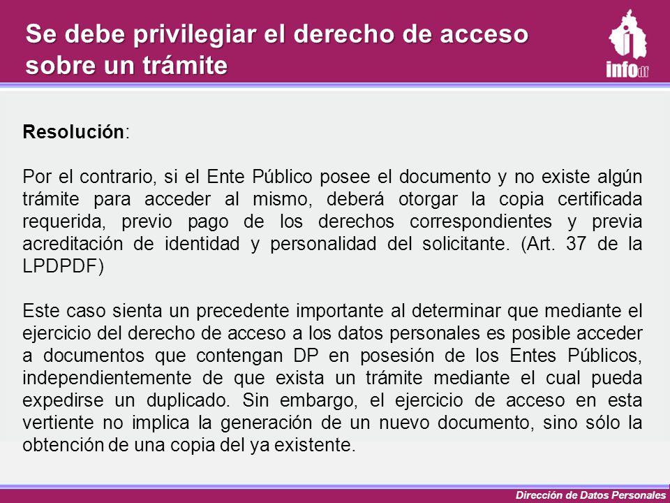 Dirección de Datos Personales Resolución: Por el contrario, si el Ente Público posee el documento y no existe algún trámite para acceder al mismo, deb