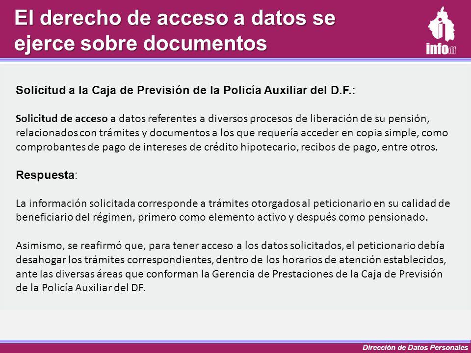 Dirección de Datos Personales El derecho de acceso a datos se ejerce sobre documentos Solicitud a la Caja de Previsión de la Policía Auxiliar del D.F.