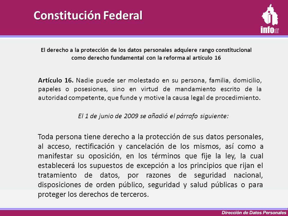 Dirección de Datos Personales El derecho a la protección de los datos personales adquiere rango constitucional como derecho fundamental con la reforma