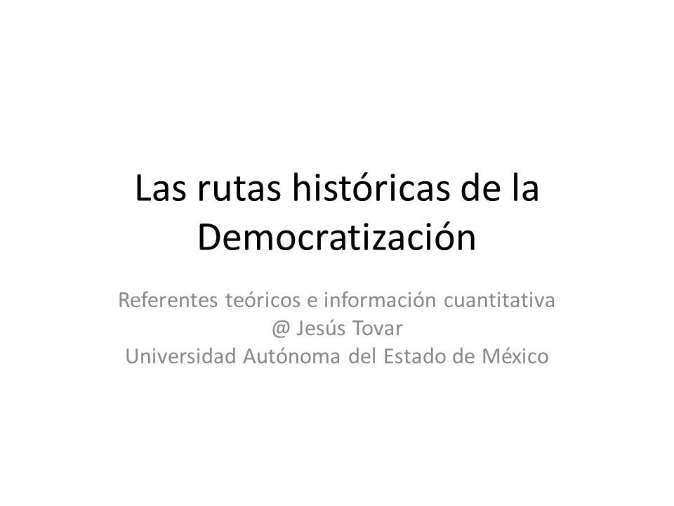 Las rutas históricas de la Democratización Referentes teóricos e información cuantitativa @ Jesús Tovar Universidad Autónoma del Estado de México