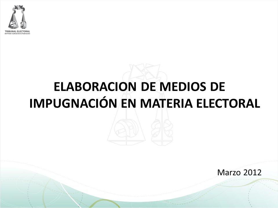ELABORACION DE MEDIOS DE IMPUGNACIÓN EN MATERIA ELECTORAL Marzo 2012