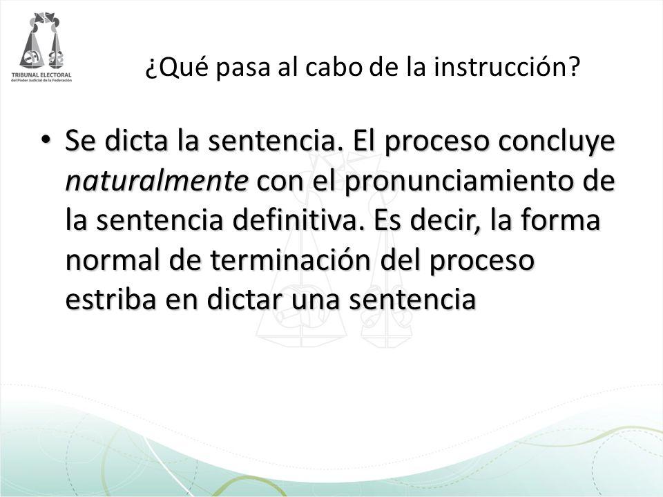 ¿Qué pasa al cabo de la instrucción? Se dicta la sentencia. El proceso concluye naturalmente con el pronunciamiento de la sentencia definitiva. Es dec