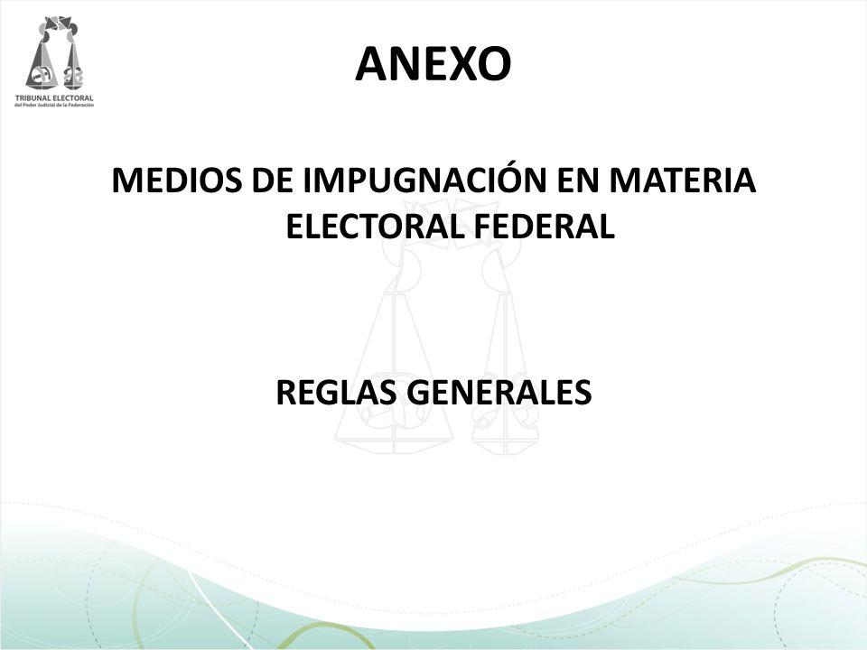 ANEXO MEDIOS DE IMPUGNACIÓN EN MATERIA ELECTORAL FEDERAL REGLAS GENERALES