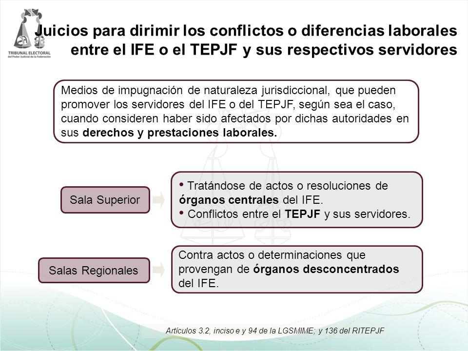 Juicios para dirimir los conflictos o diferencias laborales entre el IFE o el TEPJF y sus respectivos servidores Medios de impugnación de naturaleza j