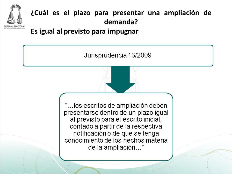 ¿Cuál es el plazo para presentar una ampliación de demanda? Es igual al previsto para impugnar Jurisprudencia 13/2009 …los escritos de ampliación debe