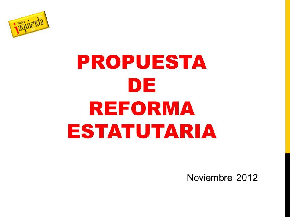 PROPUESTA DE REFORMA ESTATUTARIA Noviembre 2012