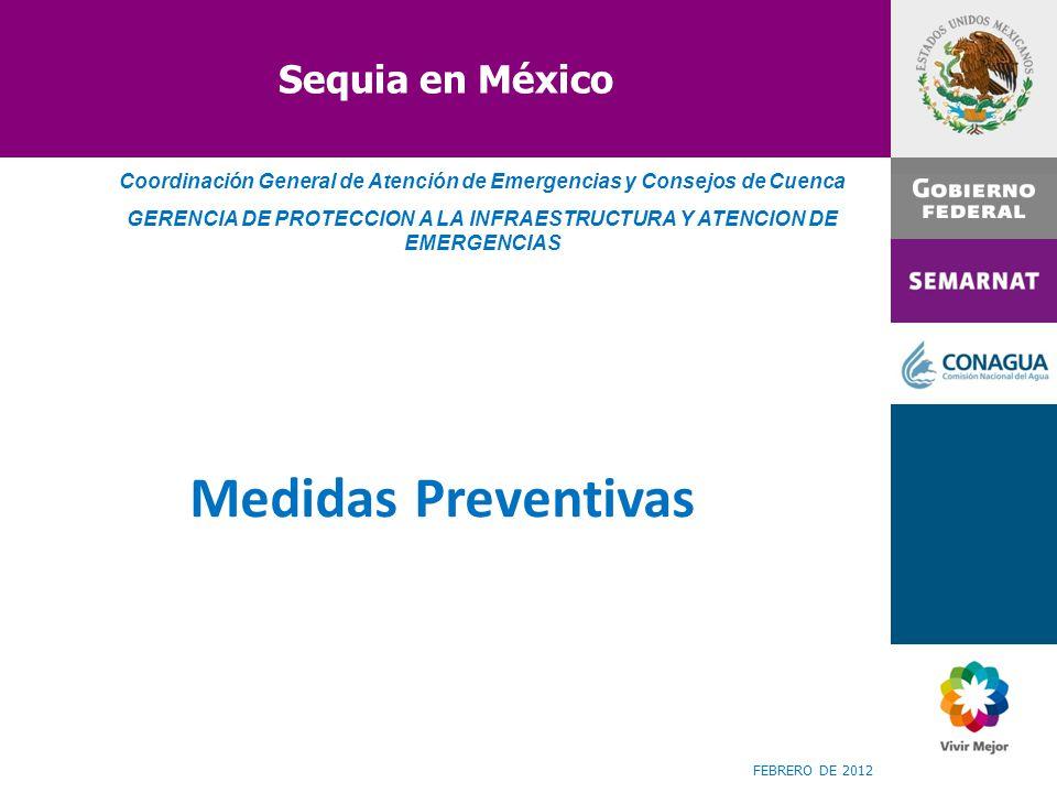 Sequia en México Coordinación General de Atención de Emergencias y Consejos de Cuenca GERENCIA DE PROTECCION A LA INFRAESTRUCTURA Y ATENCION DE EMERGE