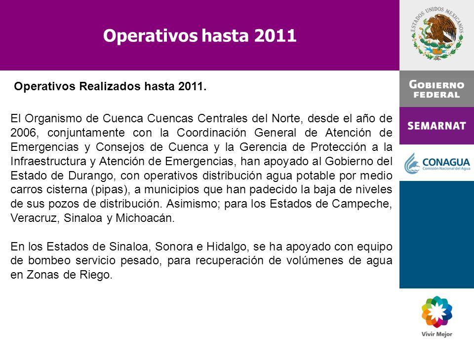 Operativos hasta 2011 El Organismo de Cuenca Cuencas Centrales del Norte, desde el año de 2006, conjuntamente con la Coordinación General de Atención