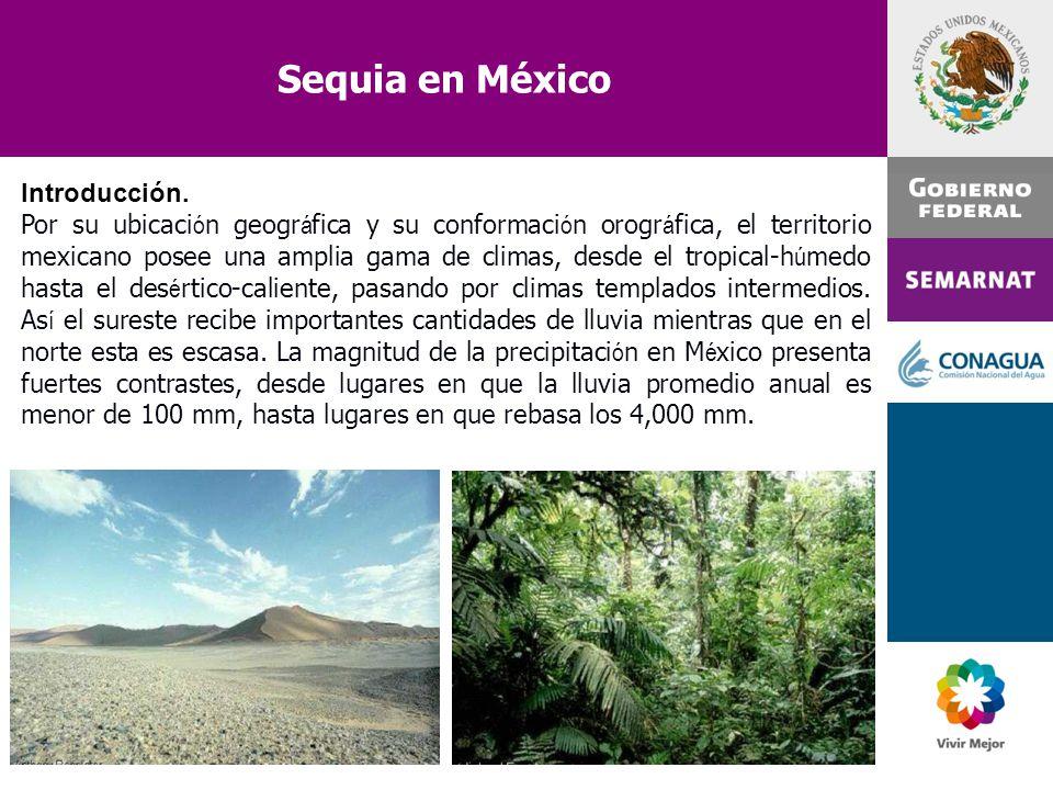 Sequia en México Introducción. Por su ubicaci ó n geogr á fica y su conformaci ó n orogr á fica, el territorio mexicano posee una amplia gama de clima