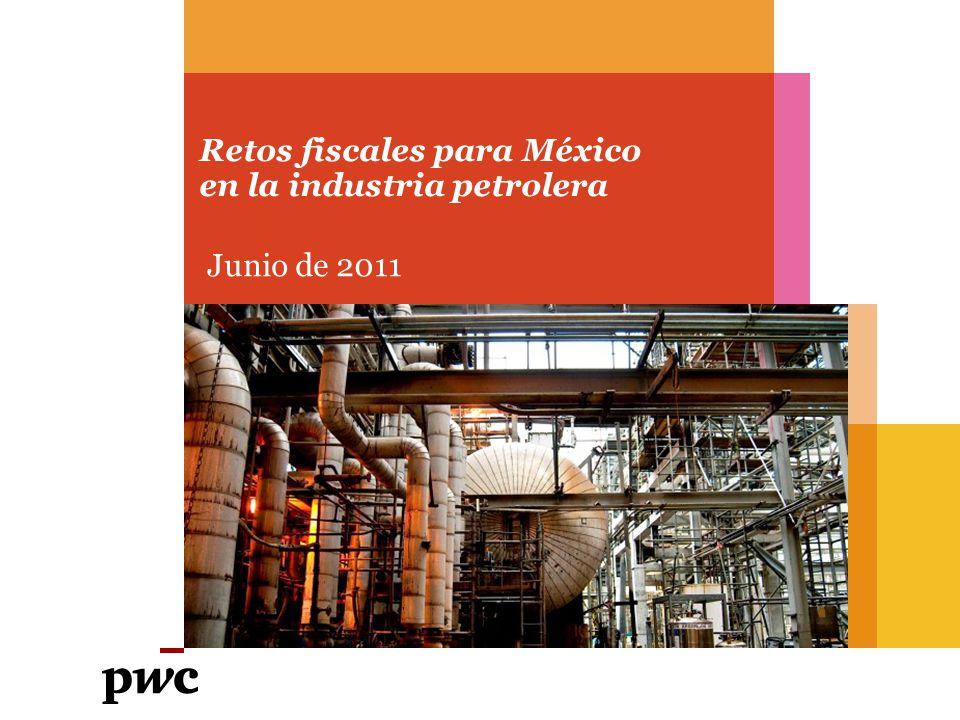 Retos fiscales para México en la industria petrolera Junio de 2011