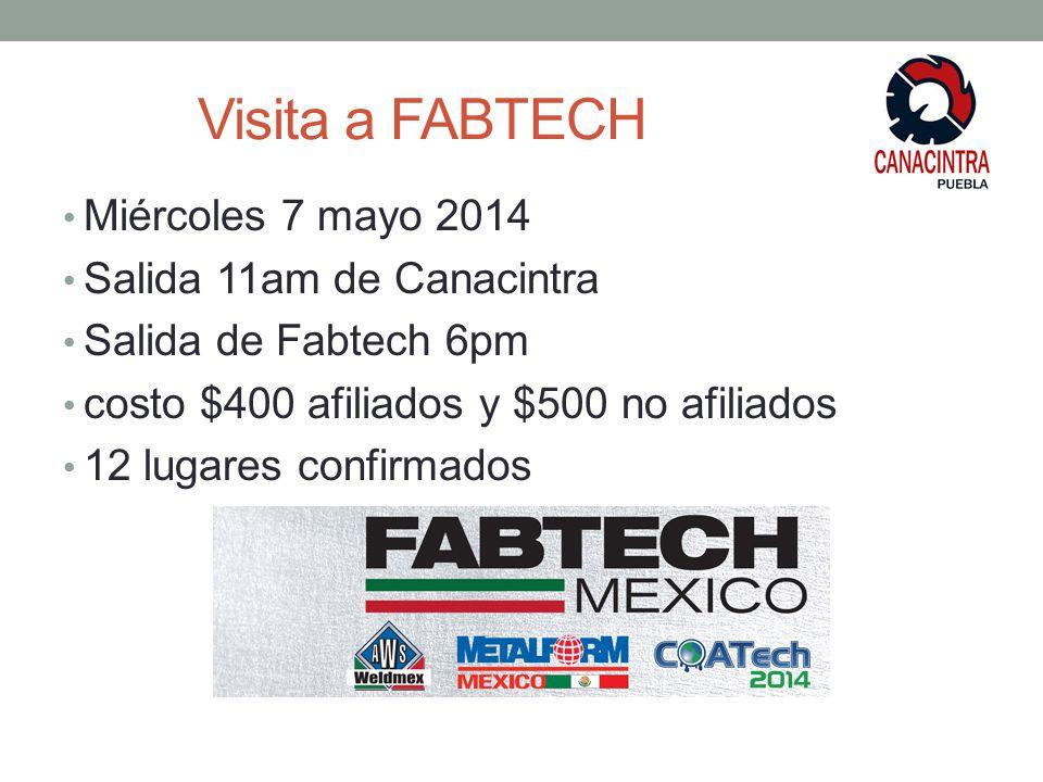 Visita a FABTECH Miércoles 7 mayo 2014 Salida 11am de Canacintra Salida de Fabtech 6pm costo $400 afiliados y $500 no afiliados 12 lugares confirmados