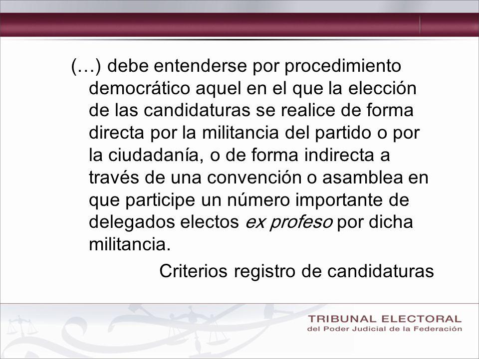 (…) debe entenderse por procedimiento democrático aquel en el que la elección de las candidaturas se realice de forma directa por la militancia del partido o por la ciudadanía, o de forma indirecta a través de una convención o asamblea en que participe un número importante de delegados electos ex profeso por dicha militancia.