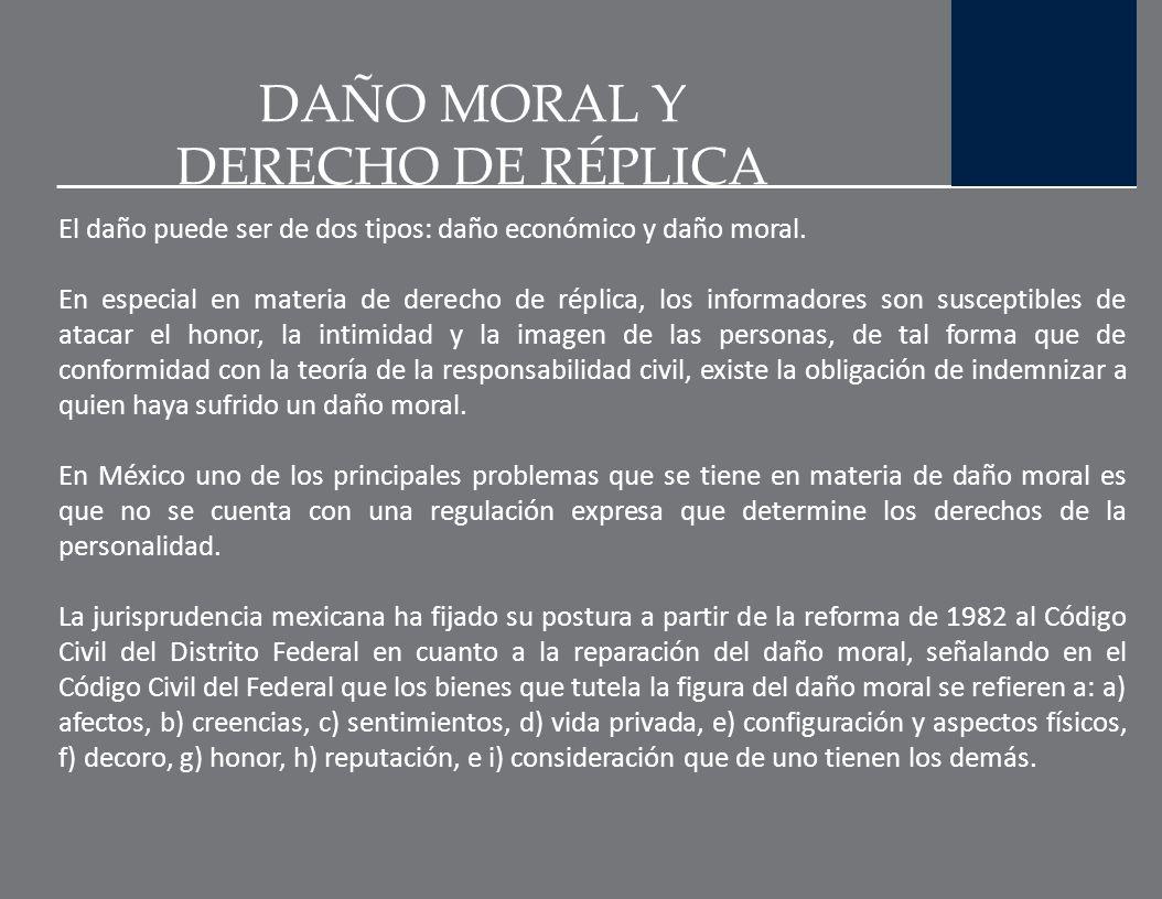 DAÑO MORAL Y DERECHO DE RÉPLICA El Código Civil Mexicano de 1928 define al daño moral como la afectación que una persona sufre en sus sentimientos, af