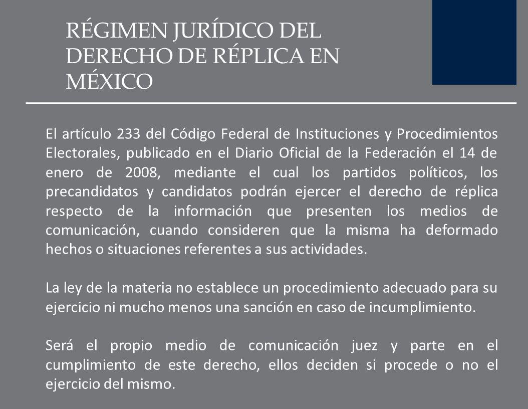 RÉGIMEN JURÍDICO DEL DERECHO DE RÉPLICA EN MÉXICO Es a partir de la reforma constitucional en materia electoral publicada en el Diario Oficial de la F