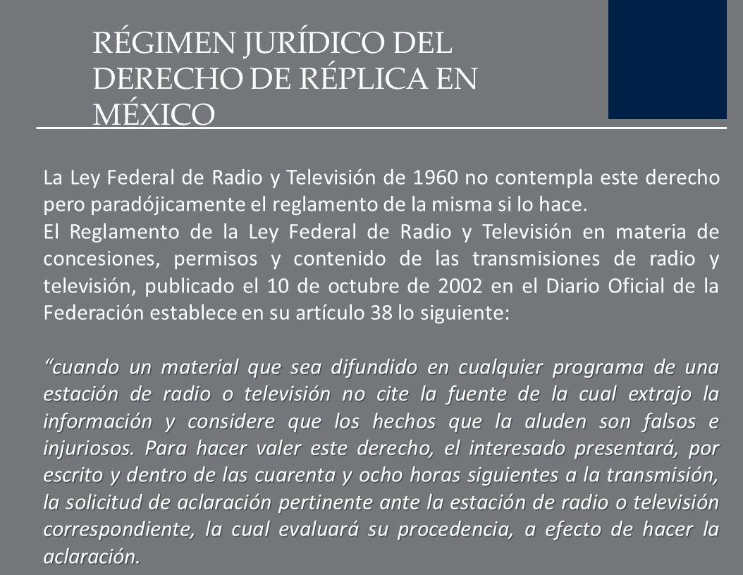 RÉGIMEN JURÍDICO DEL DERECHO DE RÉPLICA EN MÉXICO El artículo 233 del Código Federal de Instituciones y Procedimientos Electorales, publicado en el Di