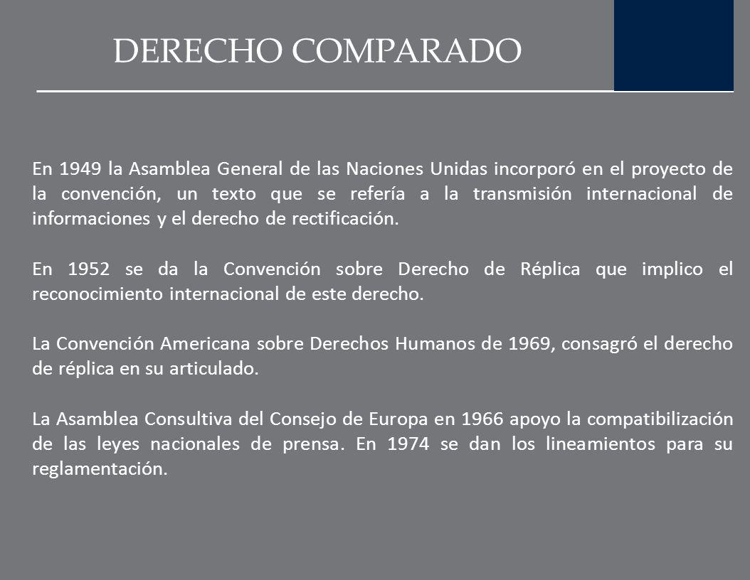 DERECHO COMPARADO El establecimiento del derecho de réplica se da en el año de 1931 a través de la solicitud que hace la Unión de Asociaciones por la