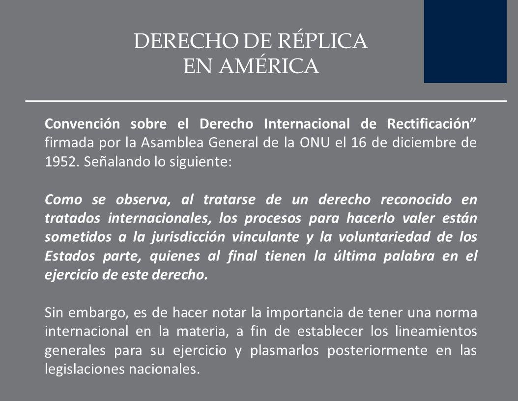DERECHO DE RÉPLICA EN AMÉRICA En América ha sido reconocido mediante la Convención Americana sobre Derechos Humanos, denominada también como Pacto de
