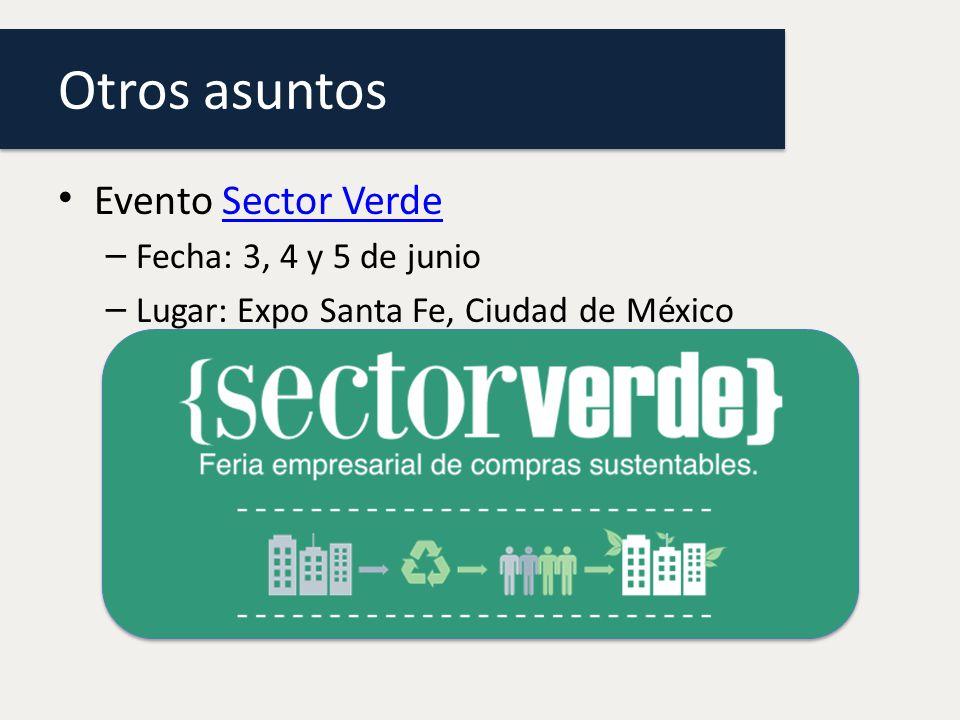 Otros asuntos Evento Sector VerdeSector Verde – Fecha: 3, 4 y 5 de junio – Lugar: Expo Santa Fe, Ciudad de México